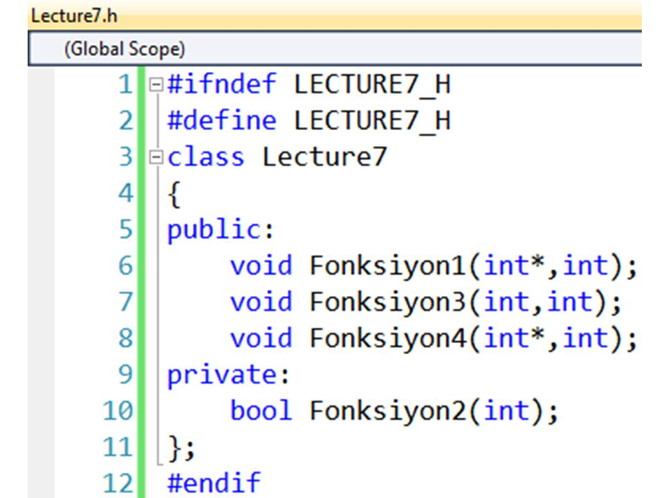 #ifndef LECTURE7_H #define LECTURE7_H. class Lecture7. { public: void Fonksiyon1(int*,int); void Fonksiyon3(int,int);