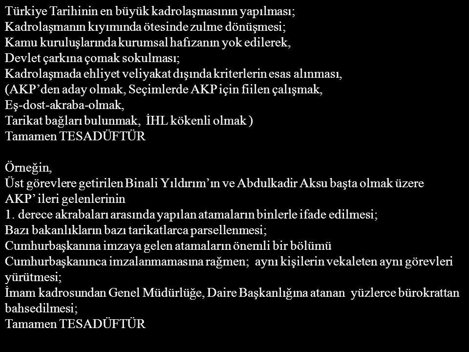 Türkiye Tarihinin en büyük kadrolaşmasının yapılması;