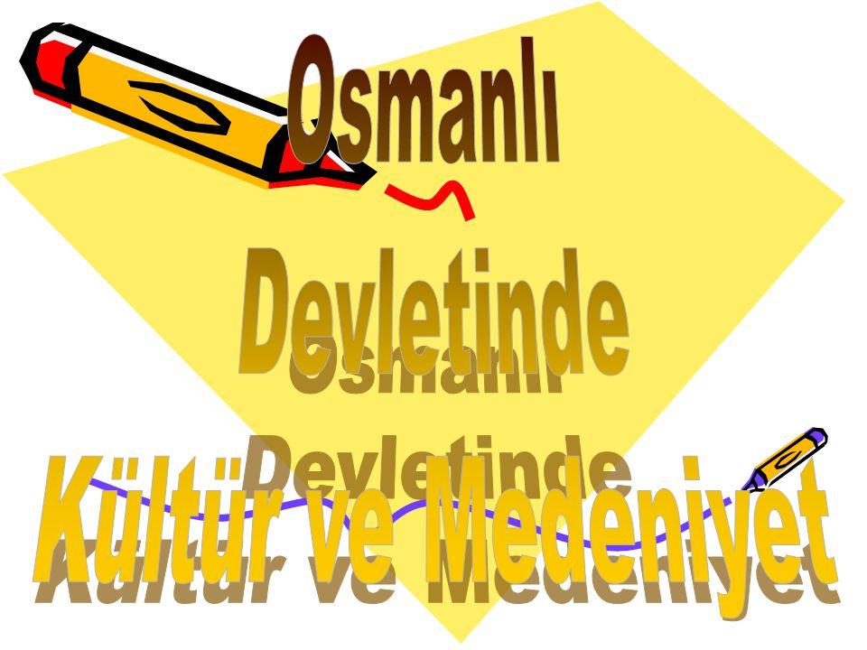 Osmanlı Devletinde Kültür ve Medeniyet