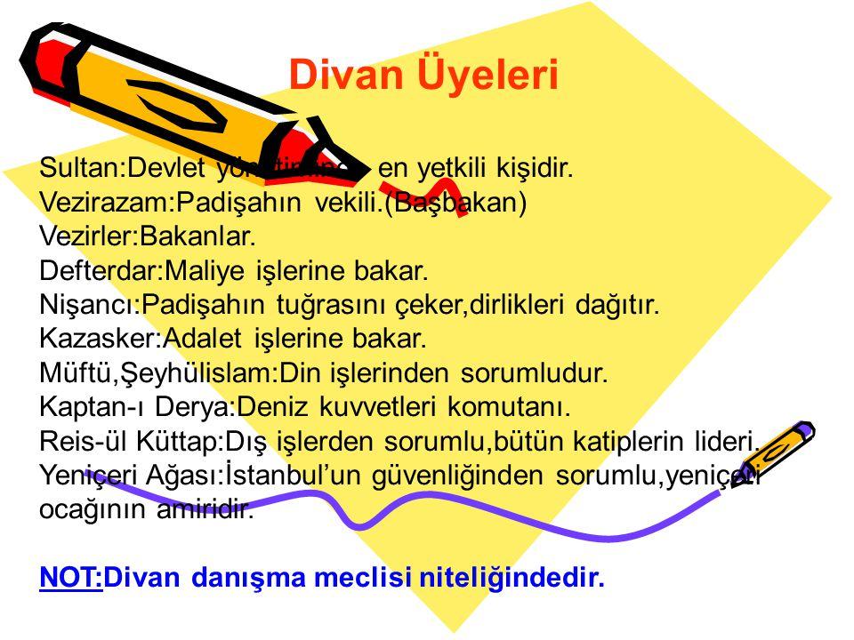 Divan Üyeleri Sultan:Devlet yönetiminde en yetkili kişidir.