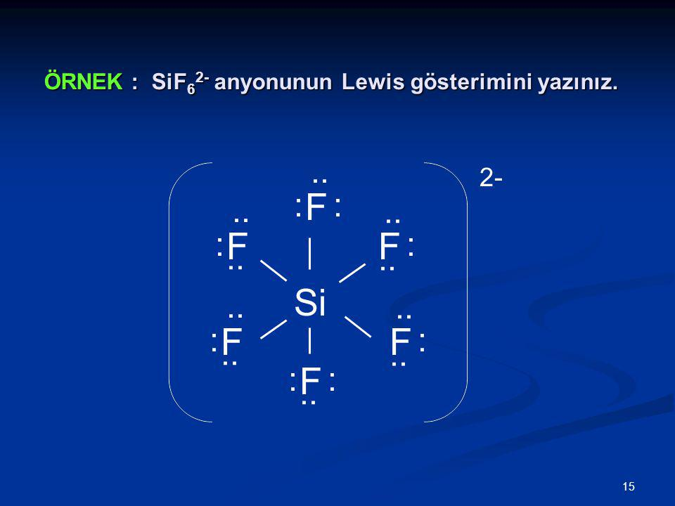 ÖRNEK : SiF62- anyonunun Lewis gösterimini yazınız.