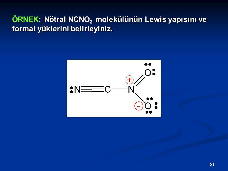 ÖRNEK: Nötral NCNO2 molekülünün Lewis yapısını ve formal yüklerini belirleyiniz.