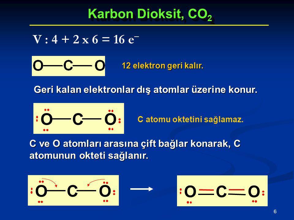 O C O C O C O Karbon Dioksit, CO2 V : 4 + 2 x 6 = 16 e−