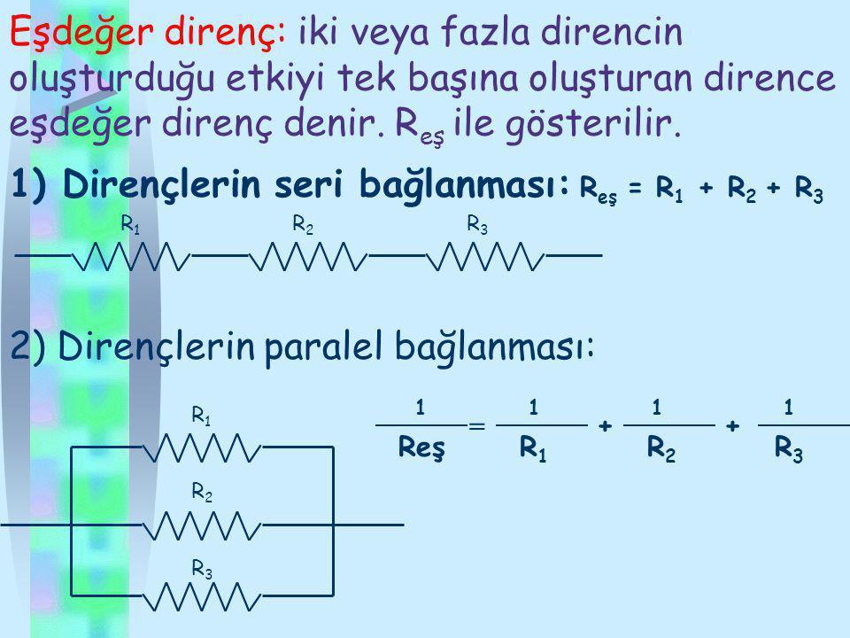 1) Dirençlerin seri bağlanması: Reş = R1 + R2 + R3