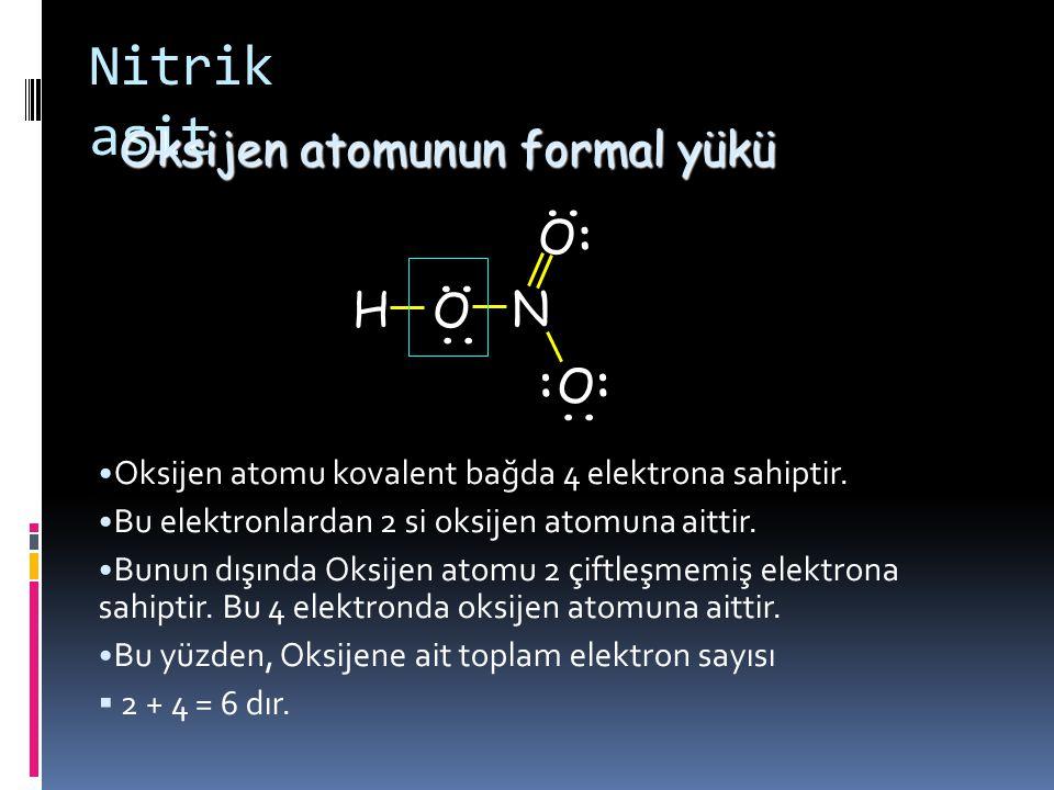 Nitrik asit Oksijen atomunun formal yükü : .. H O N ..
