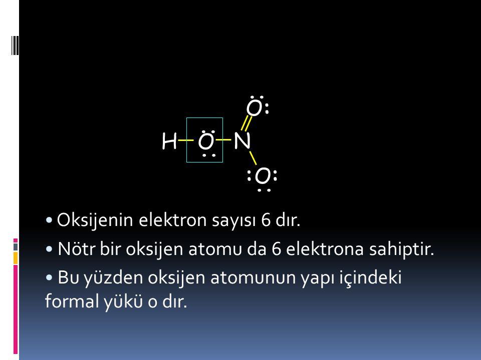 : .. H O N .. Oksijenin elektron sayısı 6 dır.