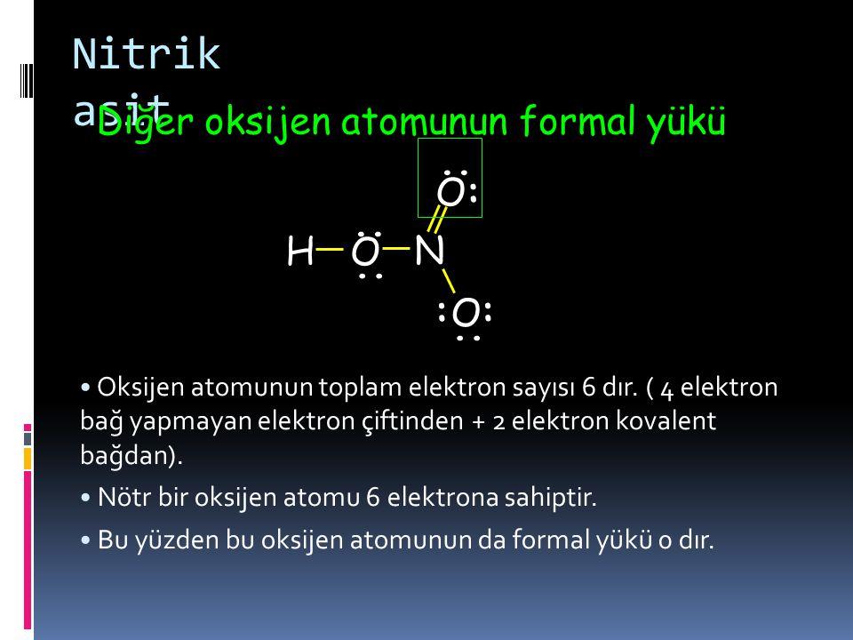 Nitrik asit Diğer oksijen atomunun formal yükü : .. H O N ..