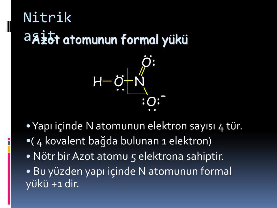 Nitrik asit Azot atomunun formal yükü : .. H O N – ..