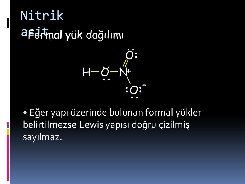 Nitrik asit Formal yük dağılımı : .. H O N + – ..