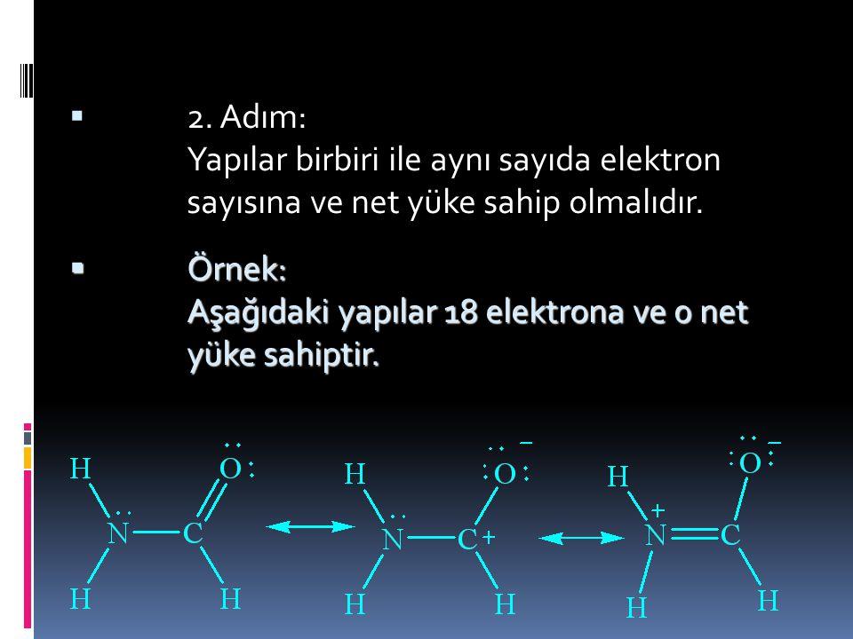 Örnek: Aşağıdaki yapılar 18 elektrona ve 0 net yüke sahiptir.