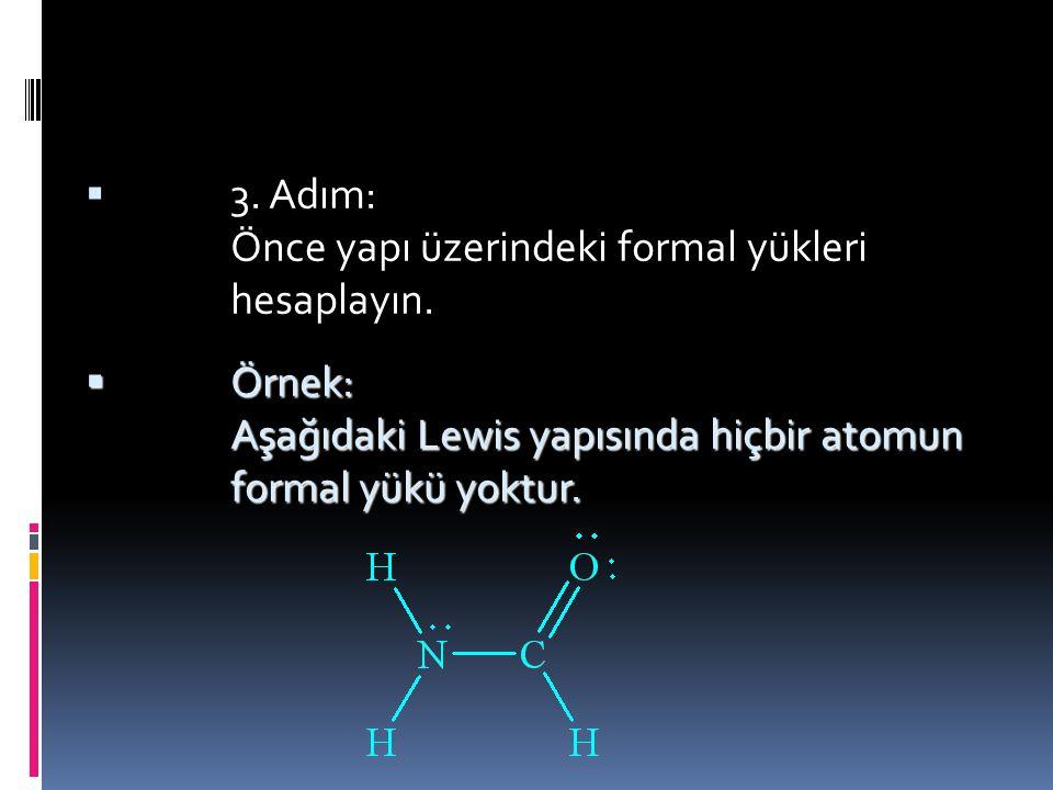 3. Adım: Önce yapı üzerindeki formal yükleri hesaplayın.