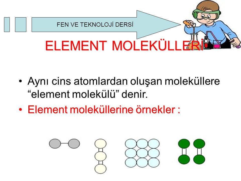 ELEMENT MOLEKÜLLERİ Aynı cins atomlardan oluşan moleküllere element molekülü denir.