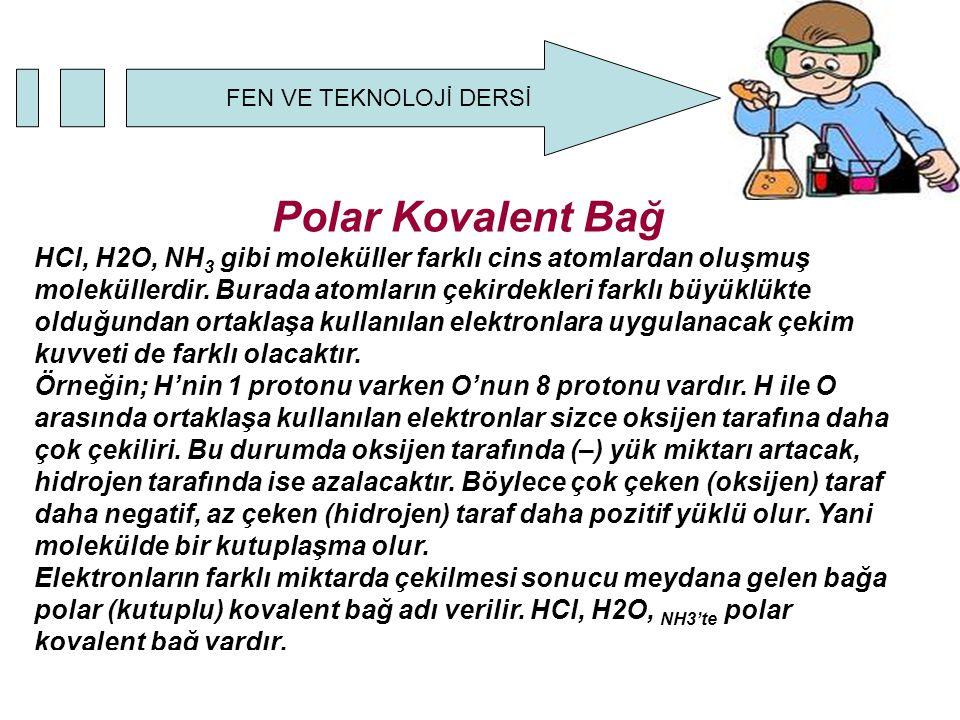 Polar Kovalent Bağ HCl, H2O, NH3 gibi moleküller farklı cins atomlardan oluşmuş moleküllerdir.