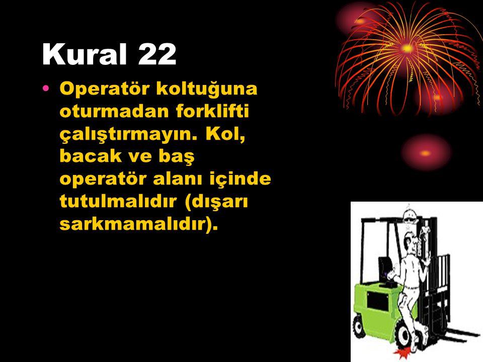 Kural 22 Operatör koltuğuna oturmadan forklifti çalıştırmayın.