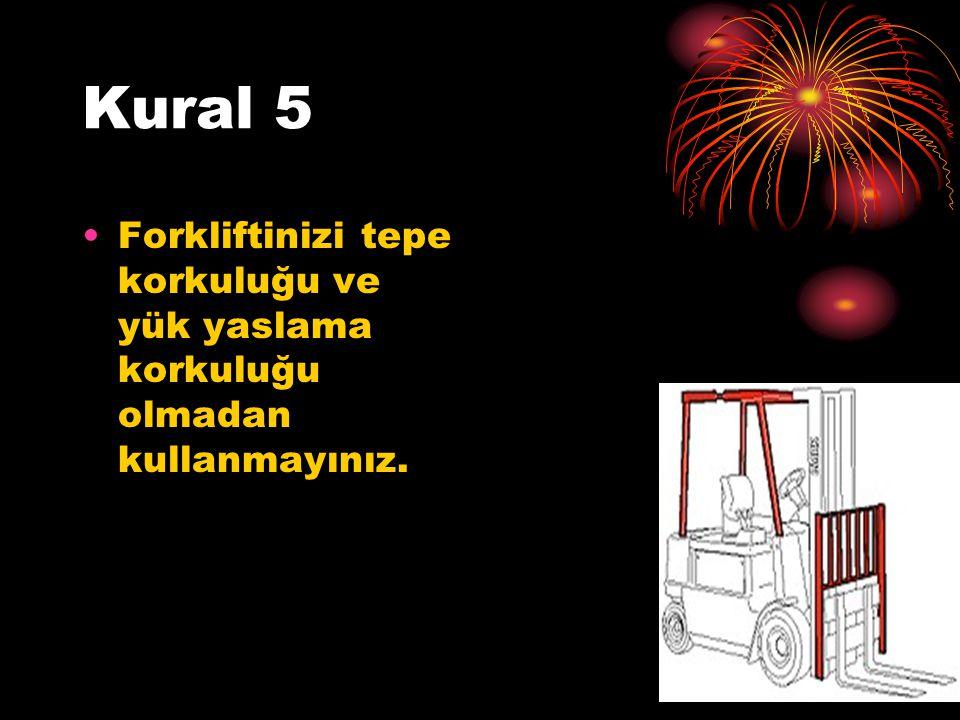 Kural 5 Forkliftinizi tepe korkuluğu ve yük yaslama korkuluğu olmadan kullanmayınız.