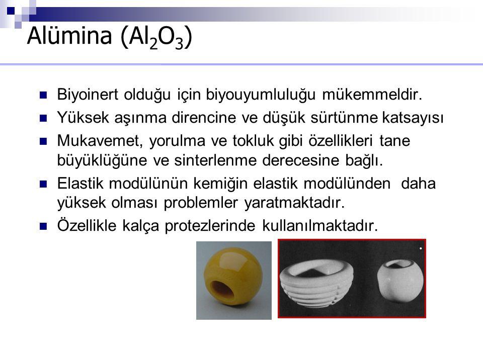 Alümina (Al2O3) Biyoinert olduğu için biyouyumluluğu mükemmeldir.