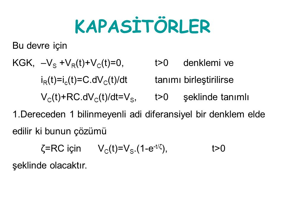 KAPASİTÖRLER Bu devre için KGK, –VS +VR(t)+VC(t)=0, t>0 denklemi ve