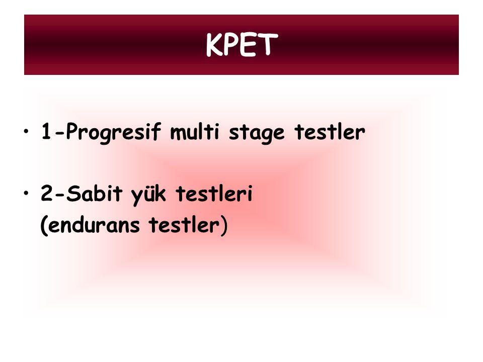 KPET 1-Progresif multi stage testler 2-Sabit yük testleri