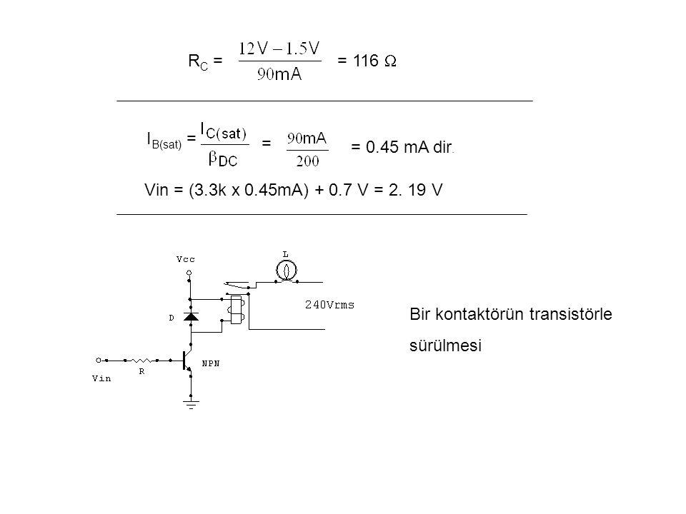 RC = = 116  IB(sat) = = = 0.45 mA dir. Vin = (3.3k x 0.45mA) + 0.7 V = 2. 19 V. Bir kontaktörün transistörle.