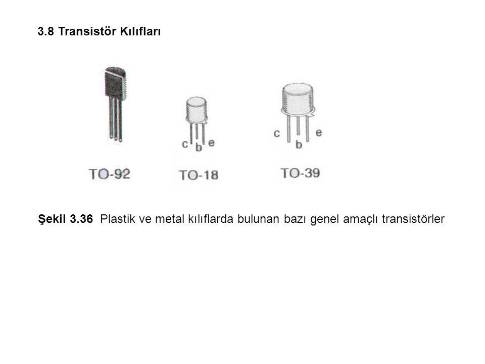 3.8 Transistör Kılıfları Şekil 3.36 Plastik ve metal kılıflarda bulunan bazı genel amaçlı transistörler.