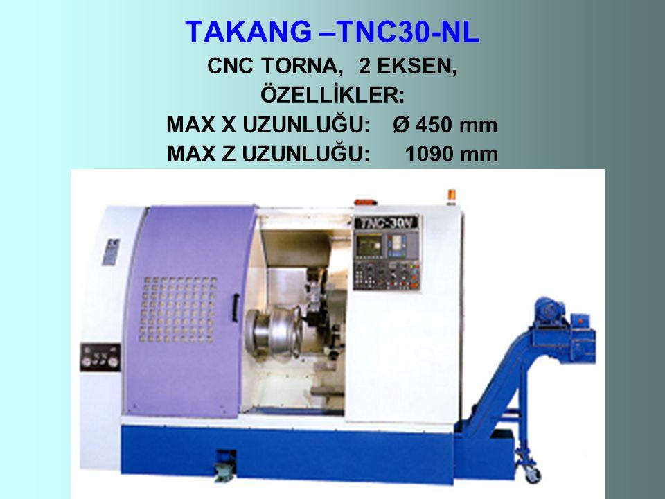 TAKANG –TNC30-NL CNC TORNA, 2 EKSEN, ÖZELLİKLER: