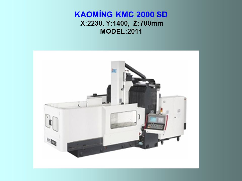 KAOMİNG KMC 2000 SD X:2230, Y:1400, Z:700mm MODEL:2011