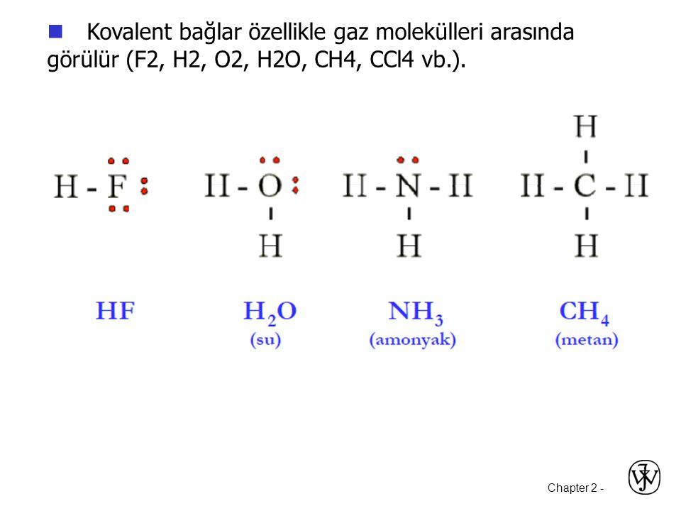 Kovalent bağlar özellikle gaz molekülleri arasında