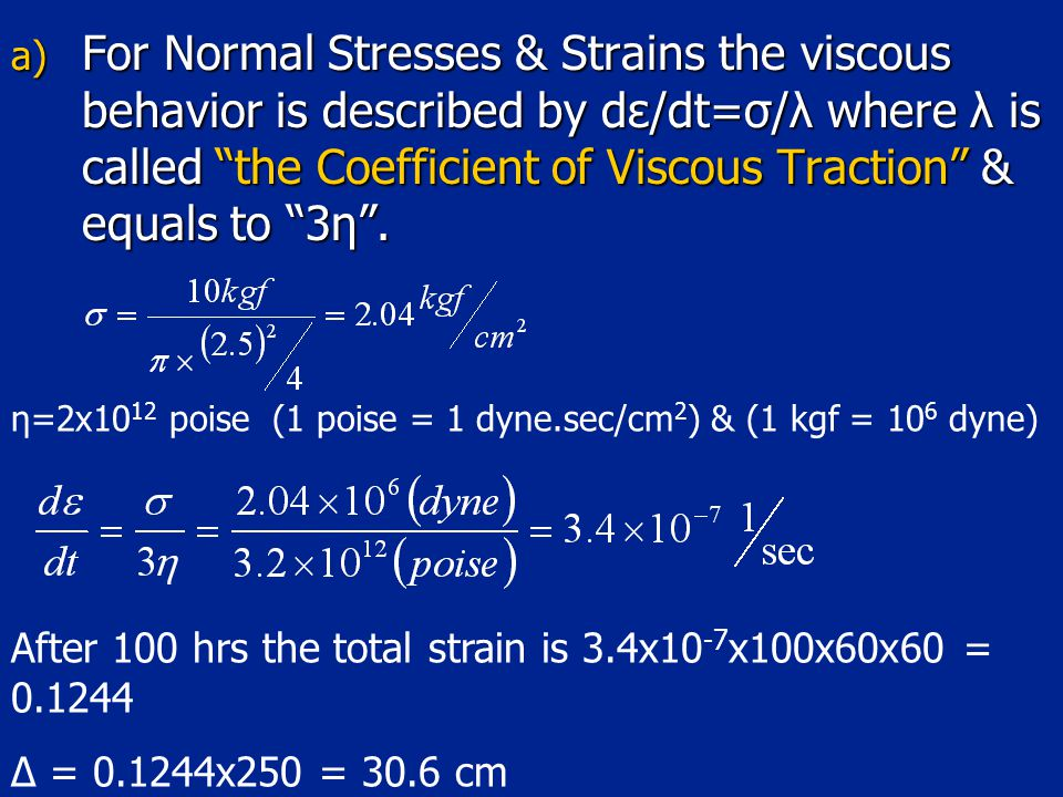 For Normal Stresses & Strains the viscous behavior is described by dε/dt=σ/λ where λ is called the Coefficient of Viscous Traction & equals to 3η .
