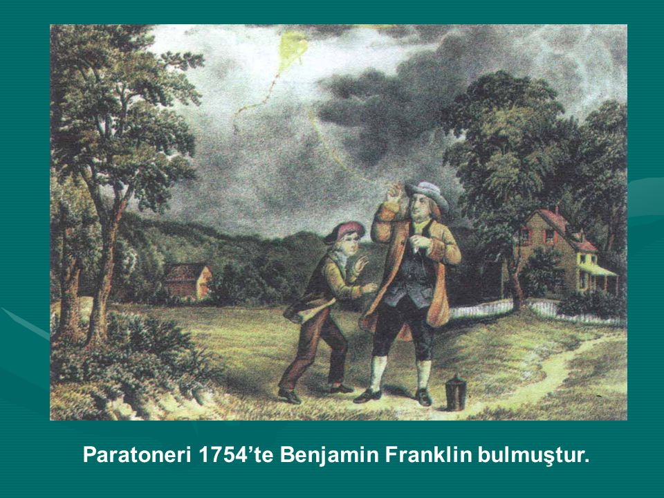 Paratoneri 1754'te Benjamin Franklin bulmuştur.