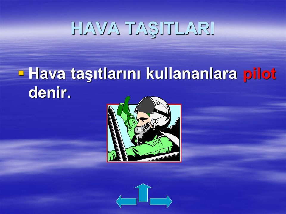 HAVA TAŞITLARI Hava taşıtlarını kullananlara pilot denir.