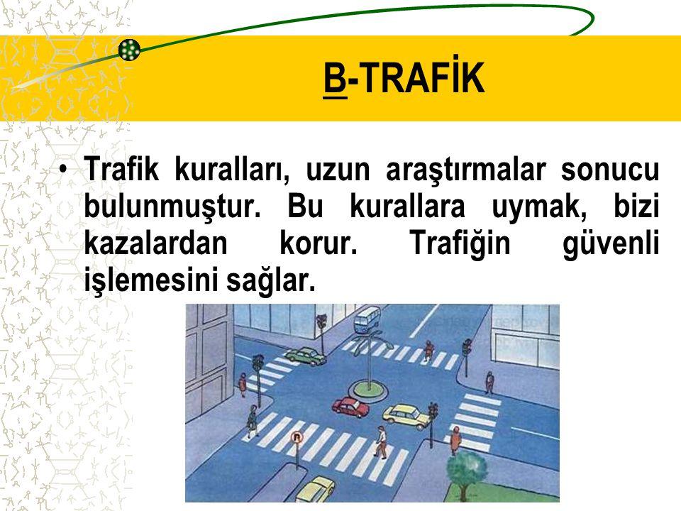 B-TRAFİK Trafik kuralları, uzun araştırmalar sonucu bulunmuştur.