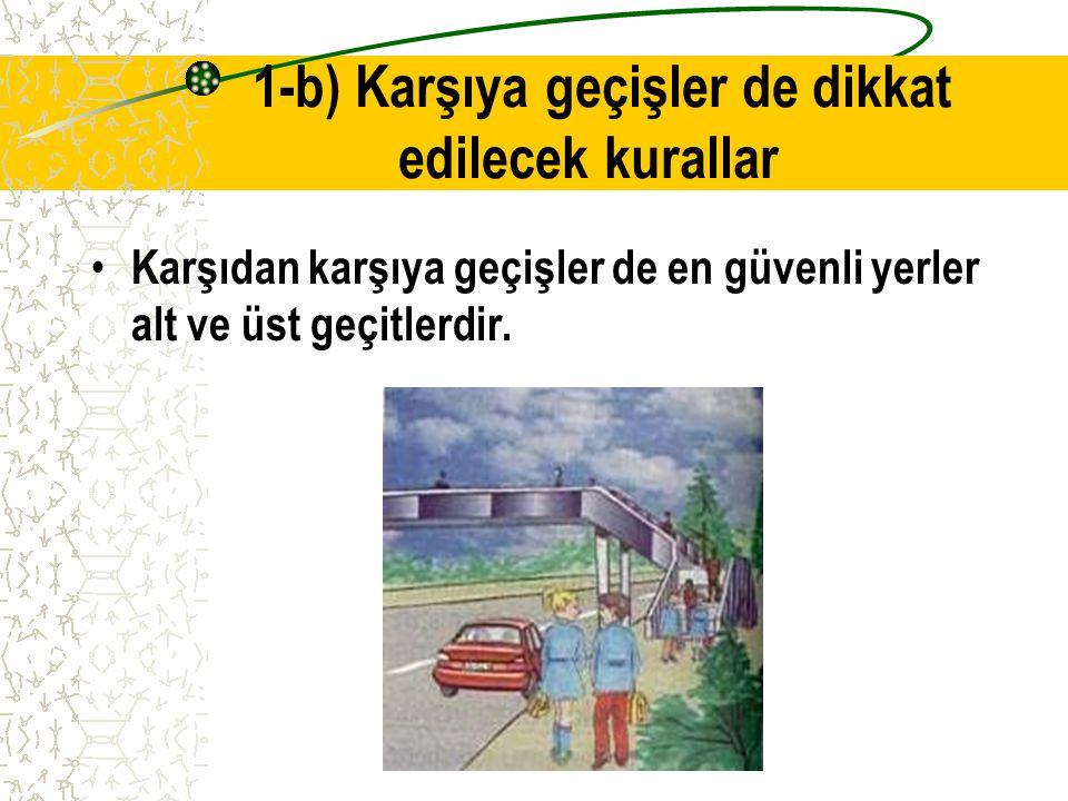 1-b) Karşıya geçişler de dikkat edilecek kurallar