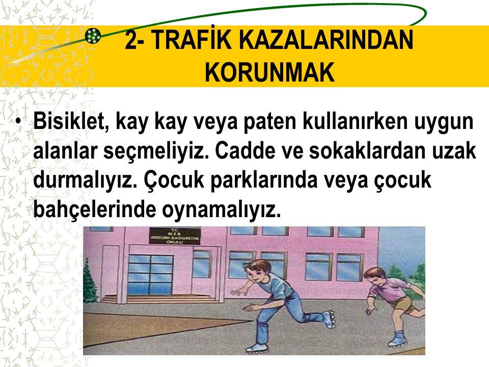 2- TRAFİK KAZALARINDAN KORUNMAK
