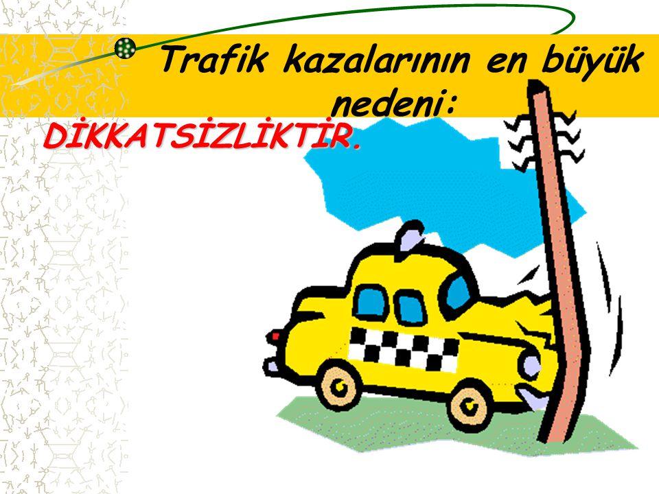 Trafik kazalarının en büyük nedeni: