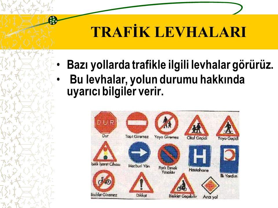 TRAFİK LEVHALARI Bazı yollarda trafikle ilgili levhalar görürüz.