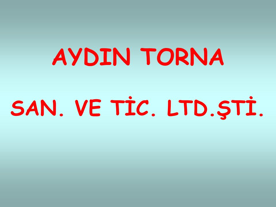 AYDIN TORNA SAN. VE TİC. LTD.ŞTİ.