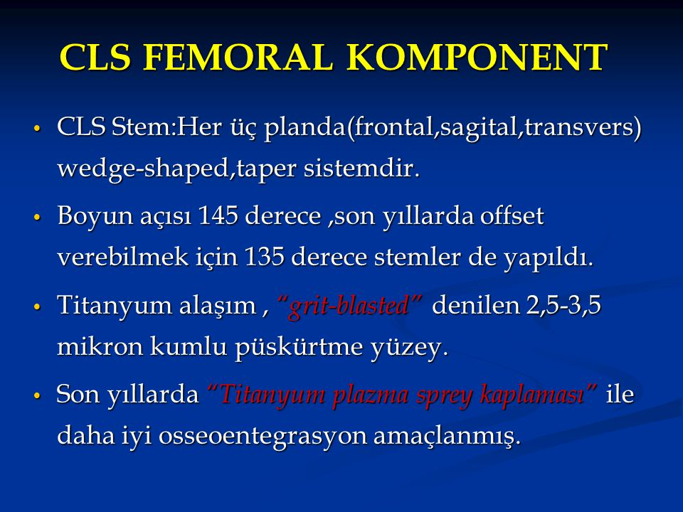 CLS FEMORAL KOMPONENT CLS Stem:Her üç planda(frontal,sagital,transvers) wedge-shaped,taper sistemdir.