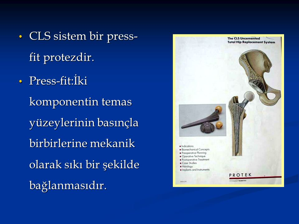 CLS sistem bir press-fit protezdir.