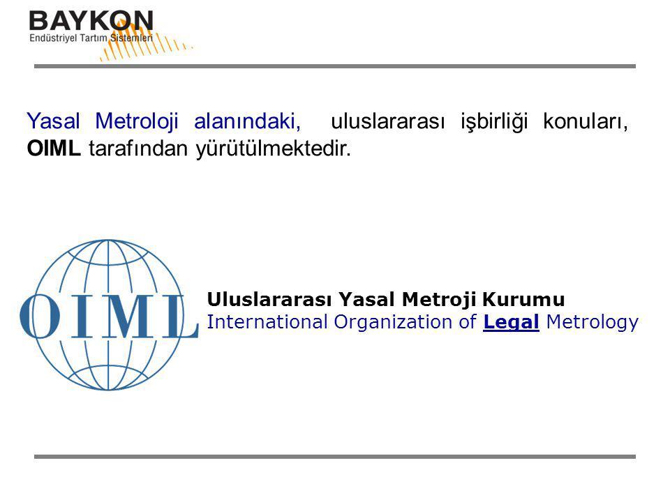 Yasal Metroloji alanındaki, uluslararası işbirliği konuları, OIML tarafından yürütülmektedir.