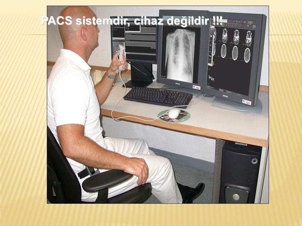 PACS sistemdir, cihaz değildir !!!