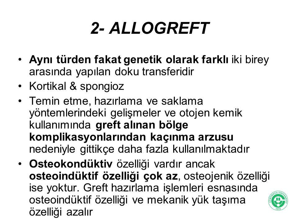 2- ALLOGREFT Aynı türden fakat genetik olarak farklı iki birey arasında yapılan doku transferidir. Kortikal & spongioz.