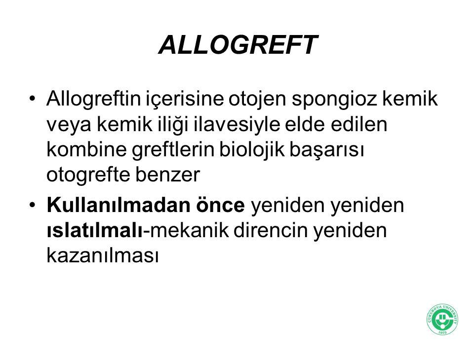 ALLOGREFT Allogreftin içerisine otojen spongioz kemik veya kemik iliği ilavesiyle elde edilen kombine greftlerin biolojik başarısı otogrefte benzer.