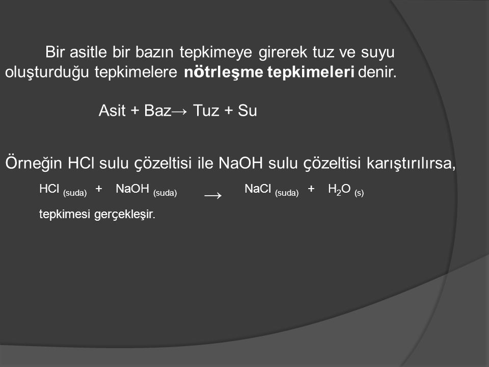 Örneğin HCl sulu çözeltisi ile NaOH sulu çözeltisi karıştırılırsa,