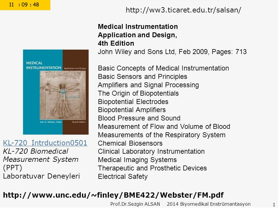 http://ww3.ticaret.edu.tr/salsan/ Medical Instrumentation. Application and Design, 4th Edition. John Wiley and Sons Ltd, Feb 2009, Pages: 713.