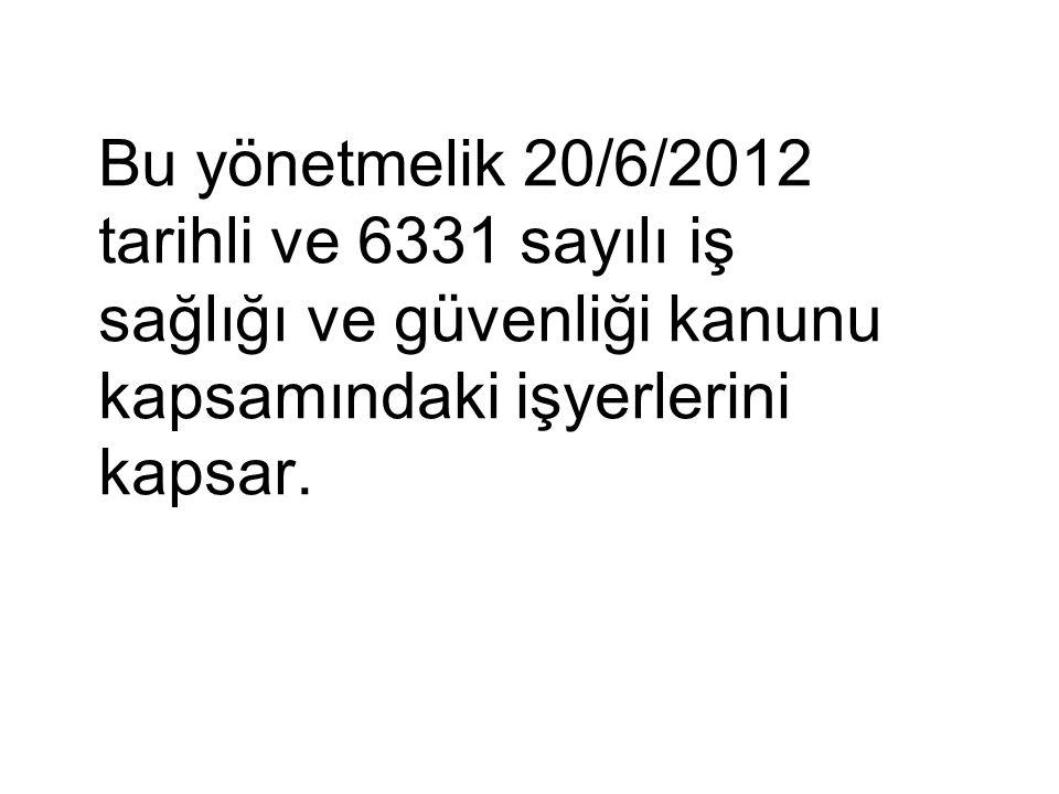Bu yönetmelik 20/6/2012 tarihli ve 6331 sayılı iş sağlığı ve güvenliği kanunu kapsamındaki işyerlerini kapsar.