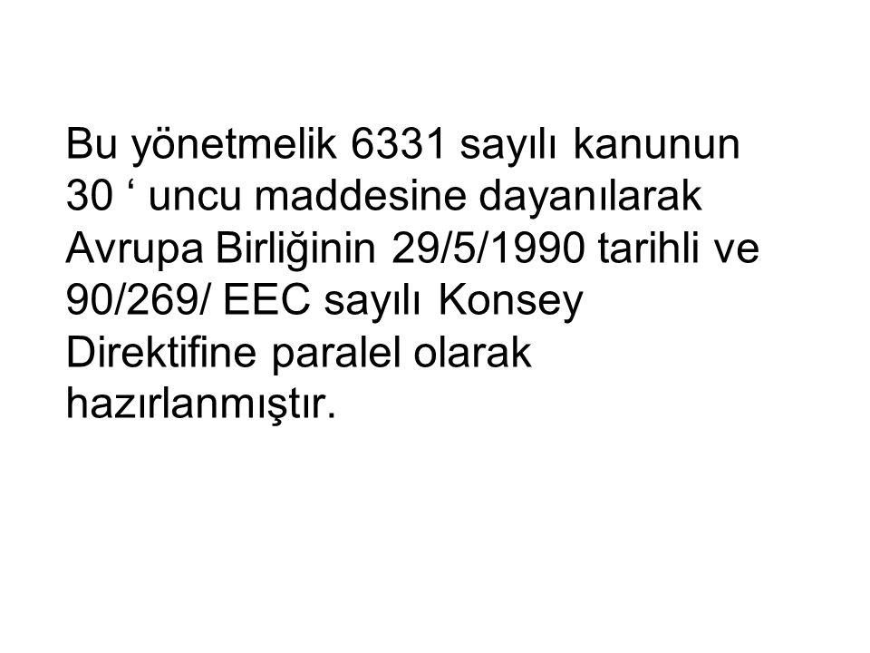 Bu yönetmelik 6331 sayılı kanunun 30 ' uncu maddesine dayanılarak Avrupa Birliğinin 29/5/1990 tarihli ve 90/269/ EEC sayılı Konsey Direktifine paralel olarak hazırlanmıştır.