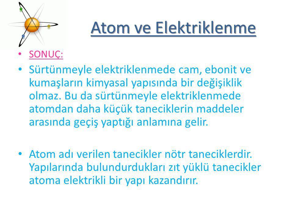 Atom ve Elektriklenme SONUÇ: