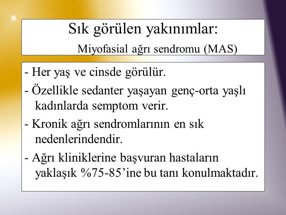 Sık görülen yakınımlar: Miyofasial ağrı sendromu (MAS)
