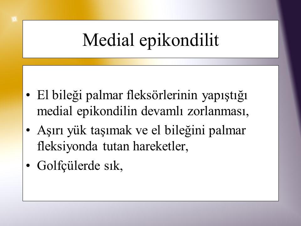 Medial epikondilit El bileği palmar fleksörlerinin yapıştığı medial epikondilin devamlı zorlanması,