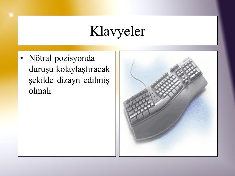 Klavyeler Nötral pozisyonda duruşu kolaylaştıracak şekilde dizayn edilmiş olmalı